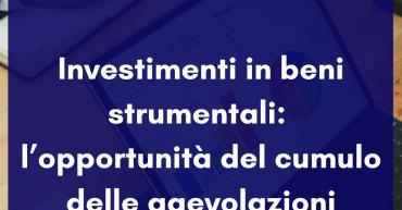 Investimenti in beni strumentali: l'opportunità del cumulo delle agevolazioni